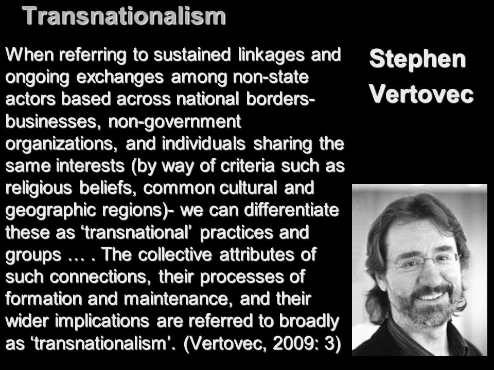 TransnationalismStephenVertovec When referring to sustained linkages and ongoing exchanges among non-state actors based across national borders- busin