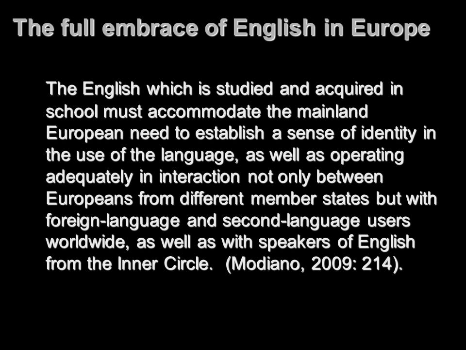 The full embrace of English in Europe The English which is studied and acquired in school must accommodate the mainland European need to establish a s