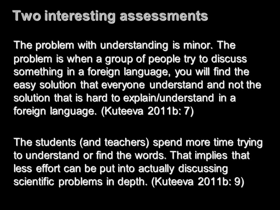 Two interesting assessments The problem with understanding is minor. The problem is when a group of people try to discuss something in a foreign langu