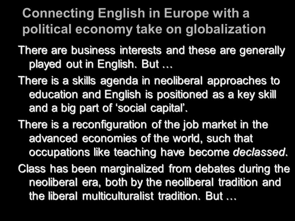 Connecting English in Europe with a political economy take on globalization There are business interests and these are generally played out in English