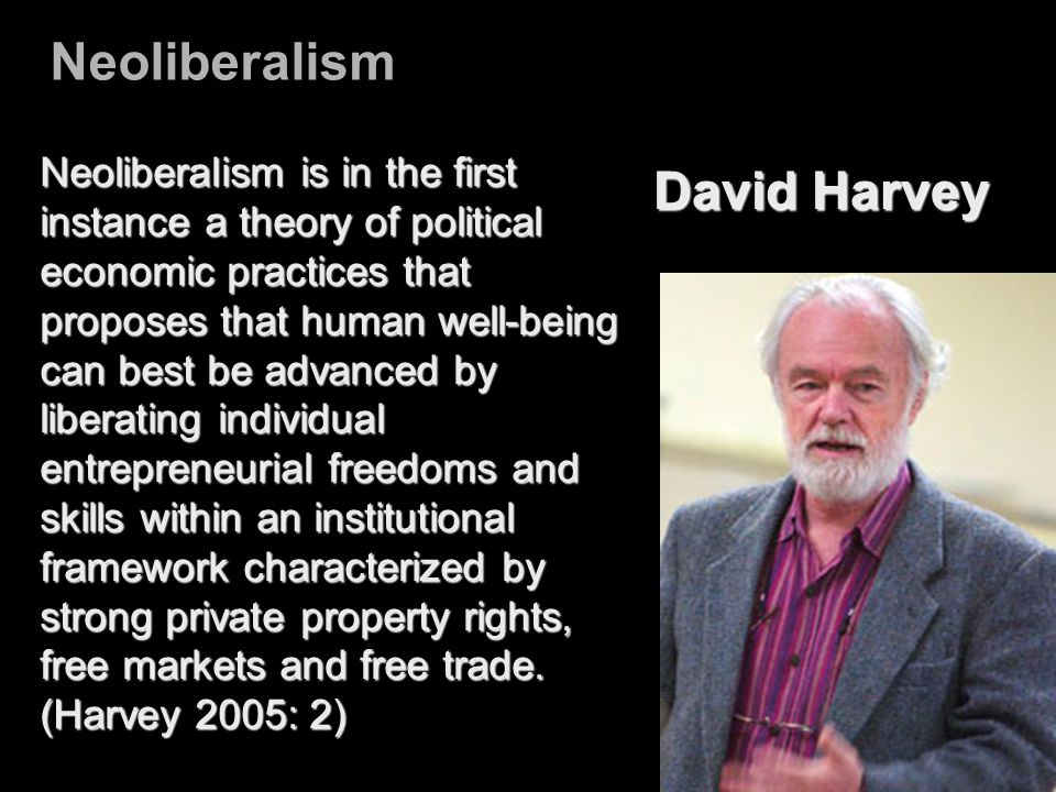 Neoliberalism Neoliberalism is in the first instance a theory of political economic practices that proposes that human well-being can best be advanced