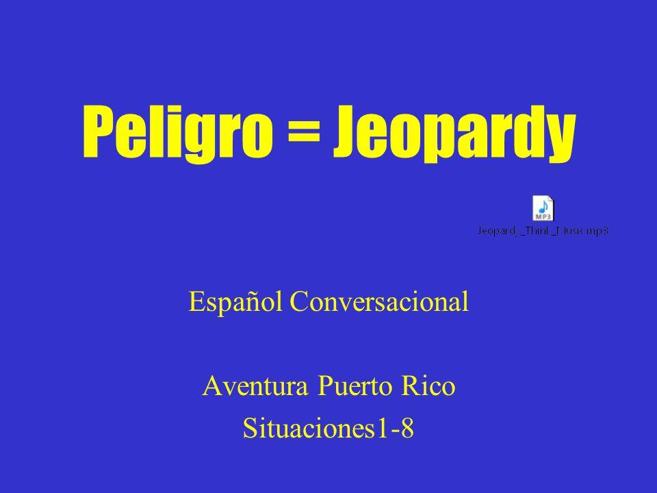 Peligro = Jeopardy Español Conversacional Aventura Puerto Rico Situaciones1-8