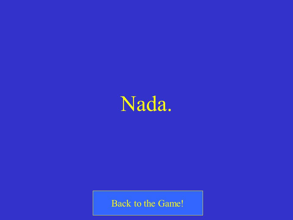 Nada. Back to the Game!