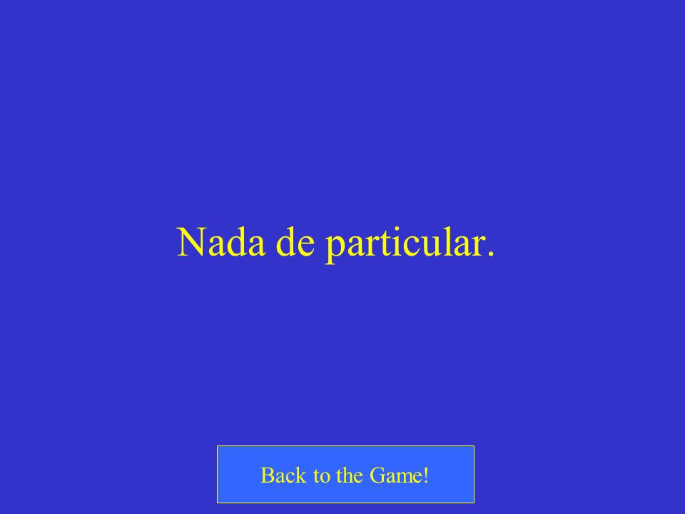 Nada de particular. Back to the Game!