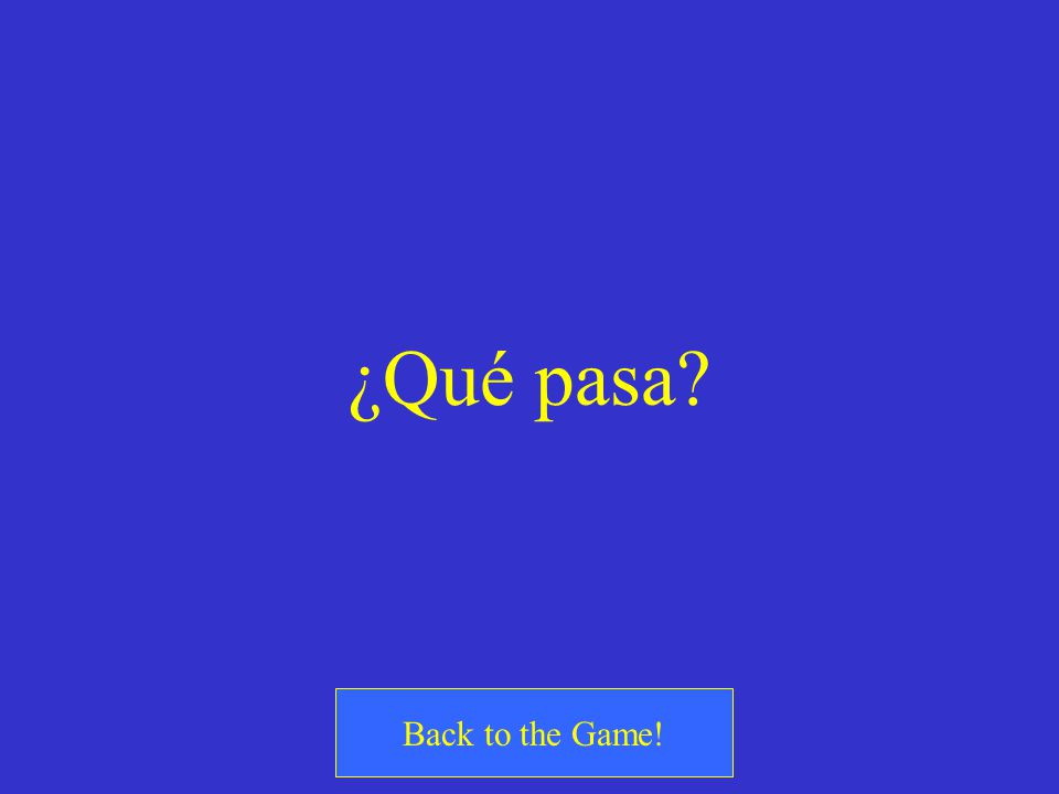 ¿Qué pasa? Back to the Game!