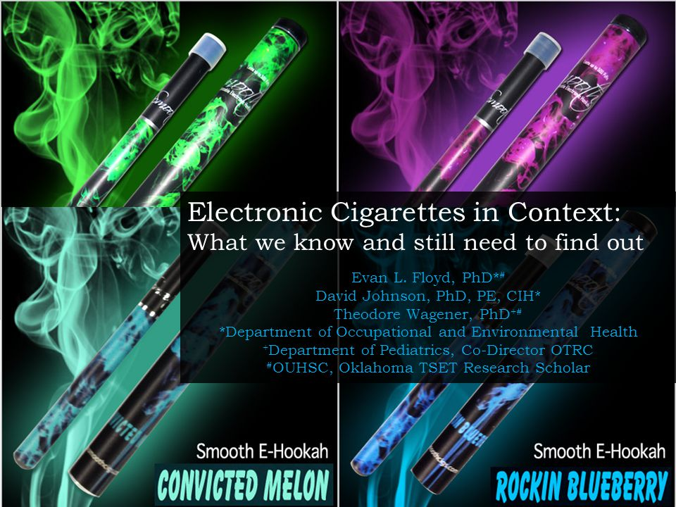 Electronic Cigarettes in Context: What we know and still need to find out Evan L.