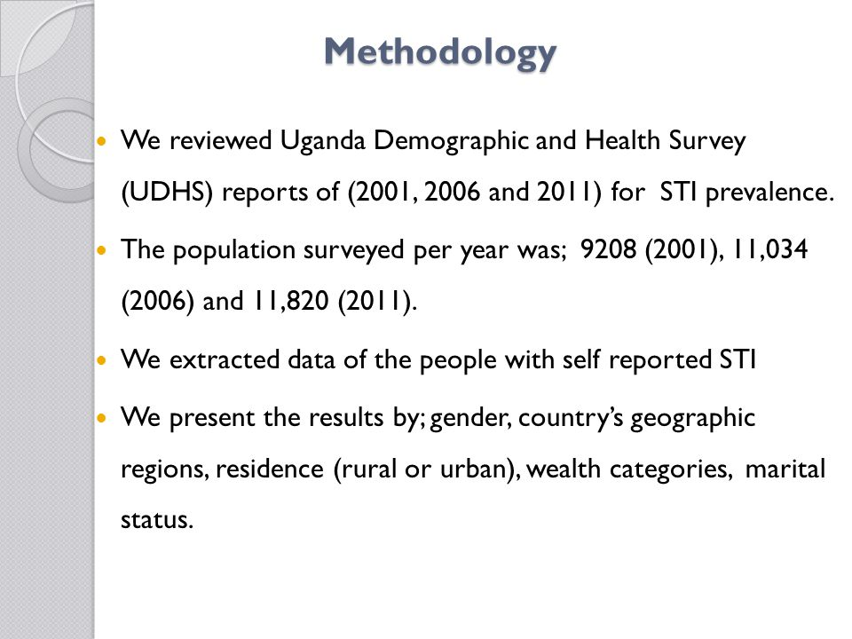 Methodology We reviewed Uganda Demographic and Health Survey (UDHS) reports of (2001, 2006 and 2011) for STI prevalence.