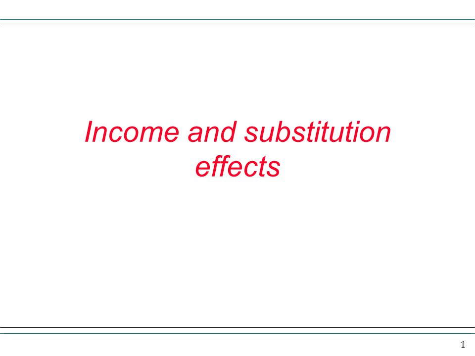 1 Income and substitution effects
