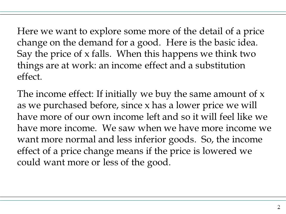 3 The substitution effect: The sub effect is an indication that as the price of a good falls we want more of the good and we use it in substitution for other goods.