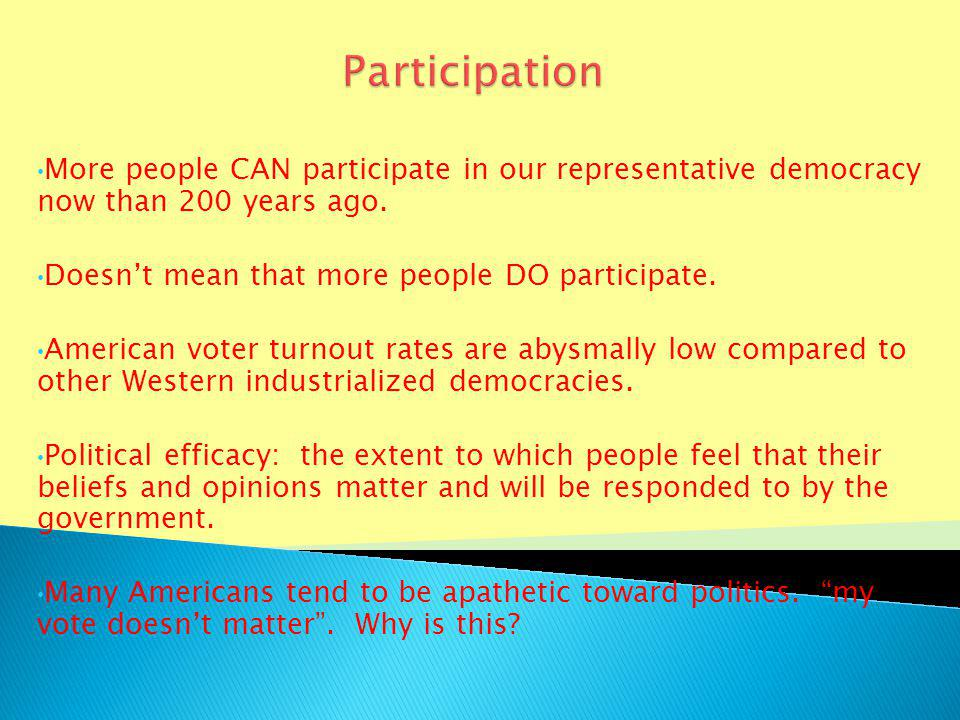 More people CAN participate in our representative democracy now than 200 years ago.