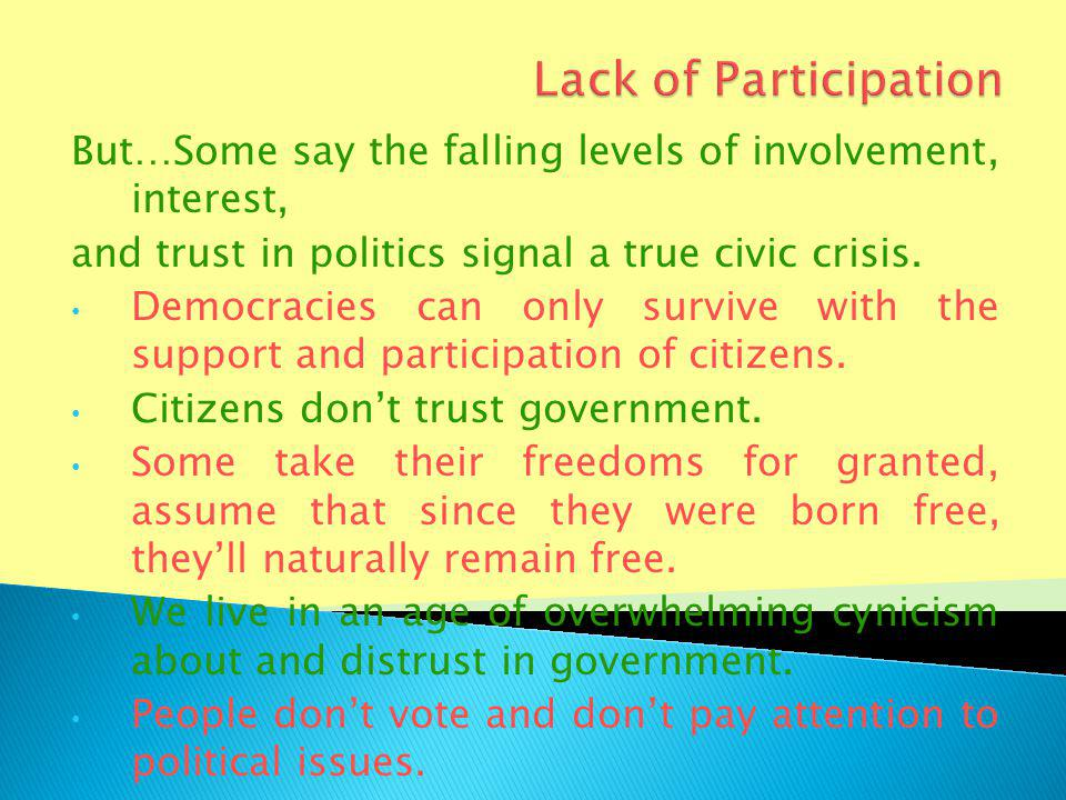 But…Some say the falling levels of involvement, interest, and trust in politics signal a true civic crisis.