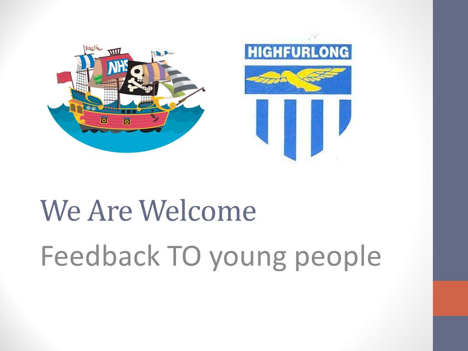 We Are Welcome Feedback TO young people