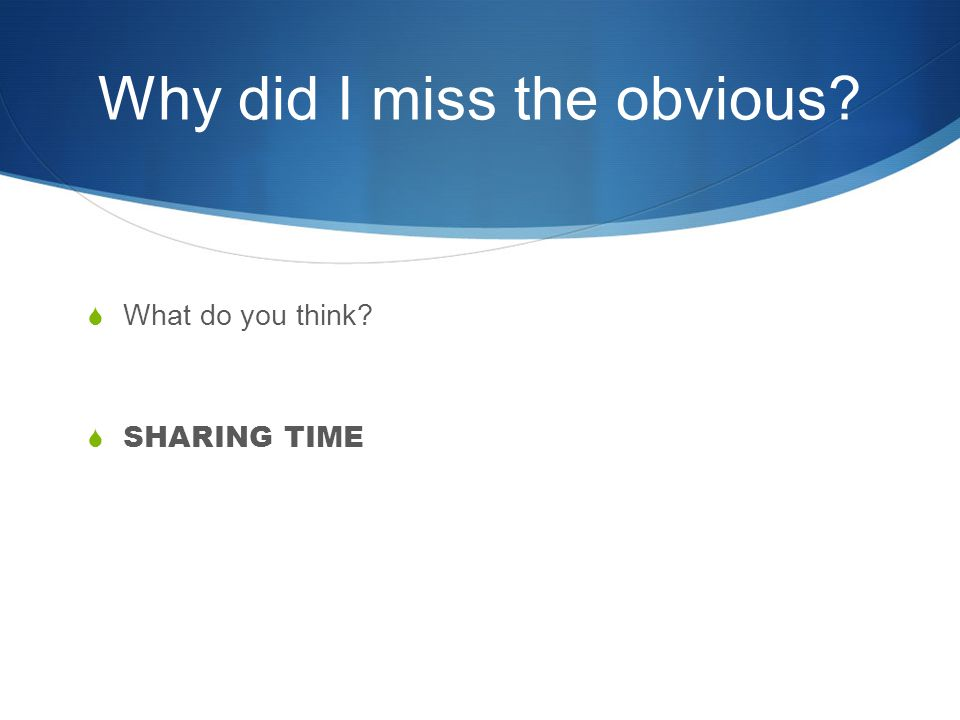 Why did I miss the obvious?  What do you think?  SHARING TIME