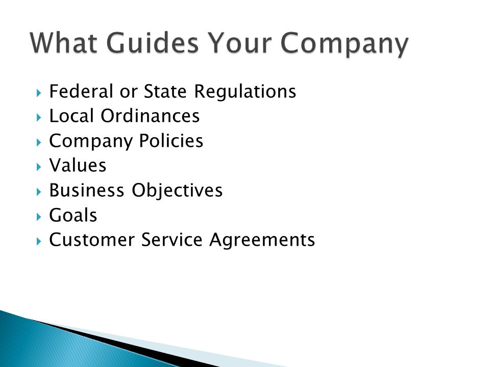  Federal or State Regulations  Local Ordinances  Company Policies  Values  Business Objectives  Goals  Customer Service Agreements