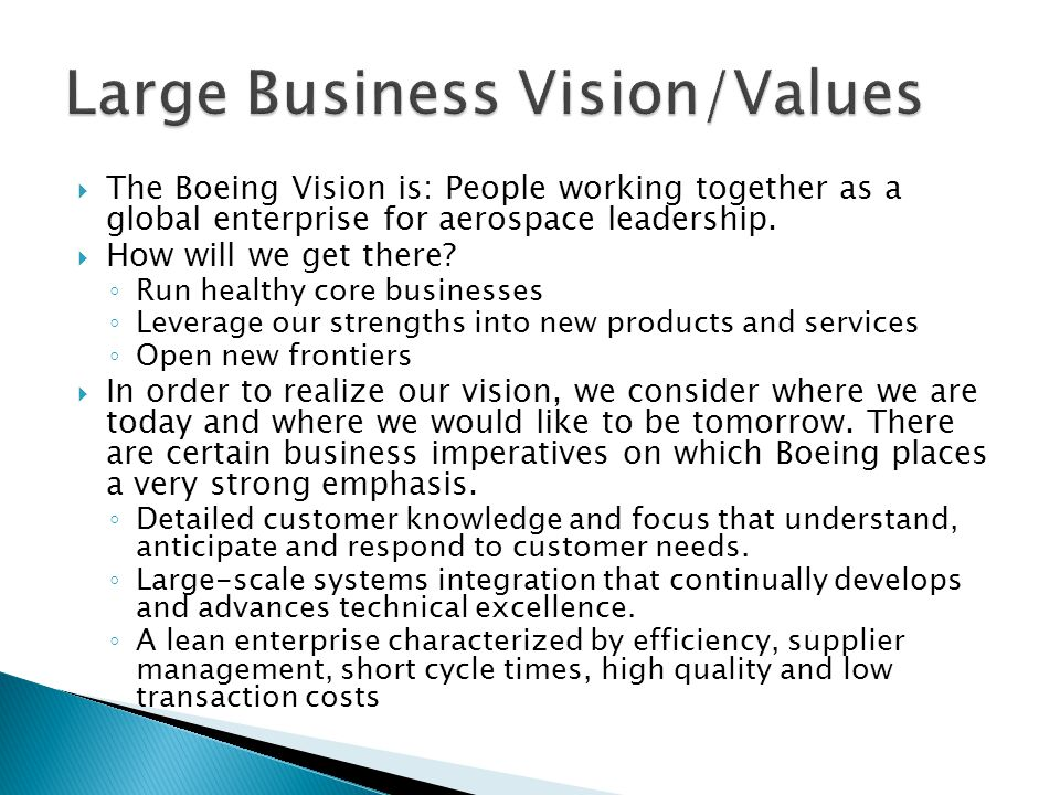  Our Values  At Boeing, we are committed to a set of core values that not only define who we are, but also serve as guideposts to help us become the company we would like to be.