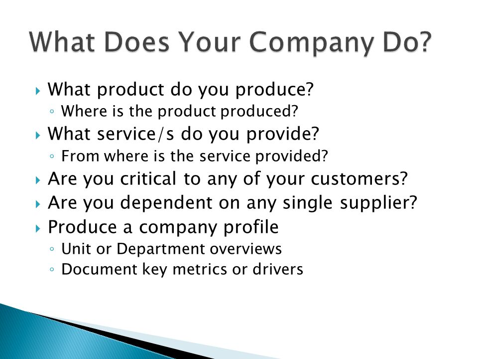  What product do you produce? ◦ Where is the product produced?  What service/s do you provide? ◦ From where is the service provided?  Are you criti