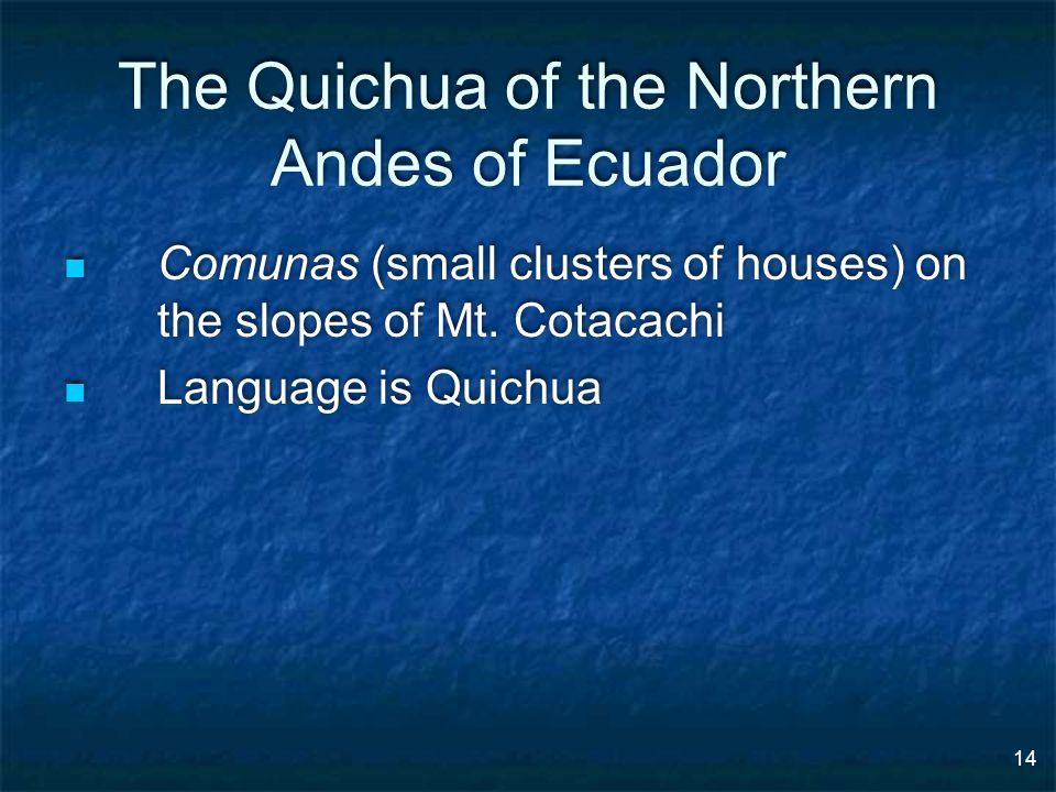 14 The Quichua of the Northern Andes of Ecuador Comunas (small clusters of houses) on the slopes of Mt.