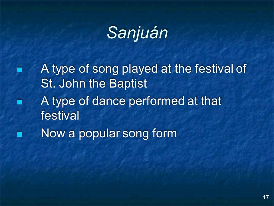17 Sanjuán A type of song played at the festival of St.