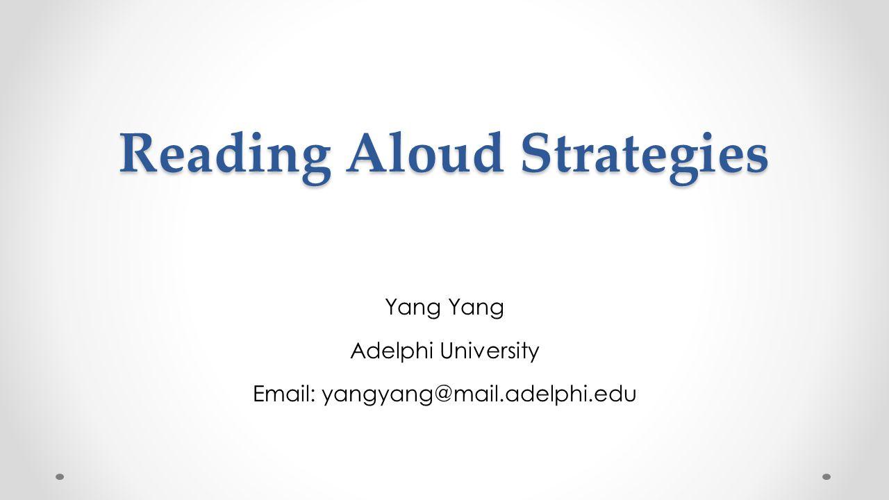 Reading Aloud Strategies Yang Adelphi University Email: yangyang@mail.adelphi.edu