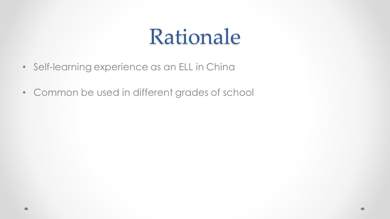Rationale Self-learning experience as an ELL in China Common be used in different grades of school