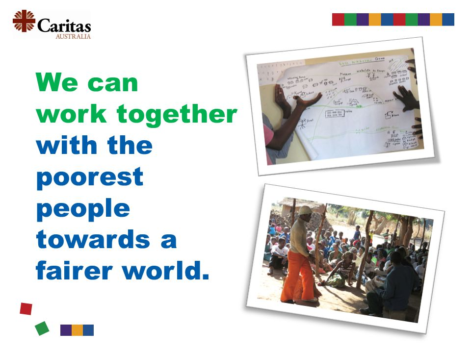We can work together with the poorest people towards a fairer world.