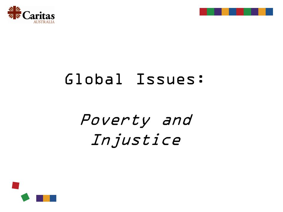 Global Issues: Poverty and Injustice