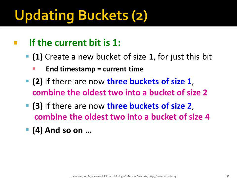  If the current bit is 1:  (1) Create a new bucket of size 1, for just this bit  End timestamp = current time  (2) If there are now three buckets
