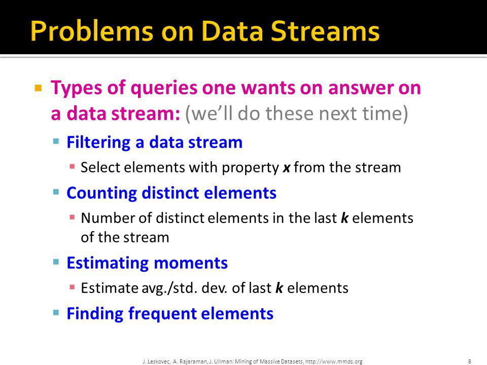  Types of queries one wants on answer on a data stream: (we'll do these next time)  Filtering a data stream  Select elements with property x from t
