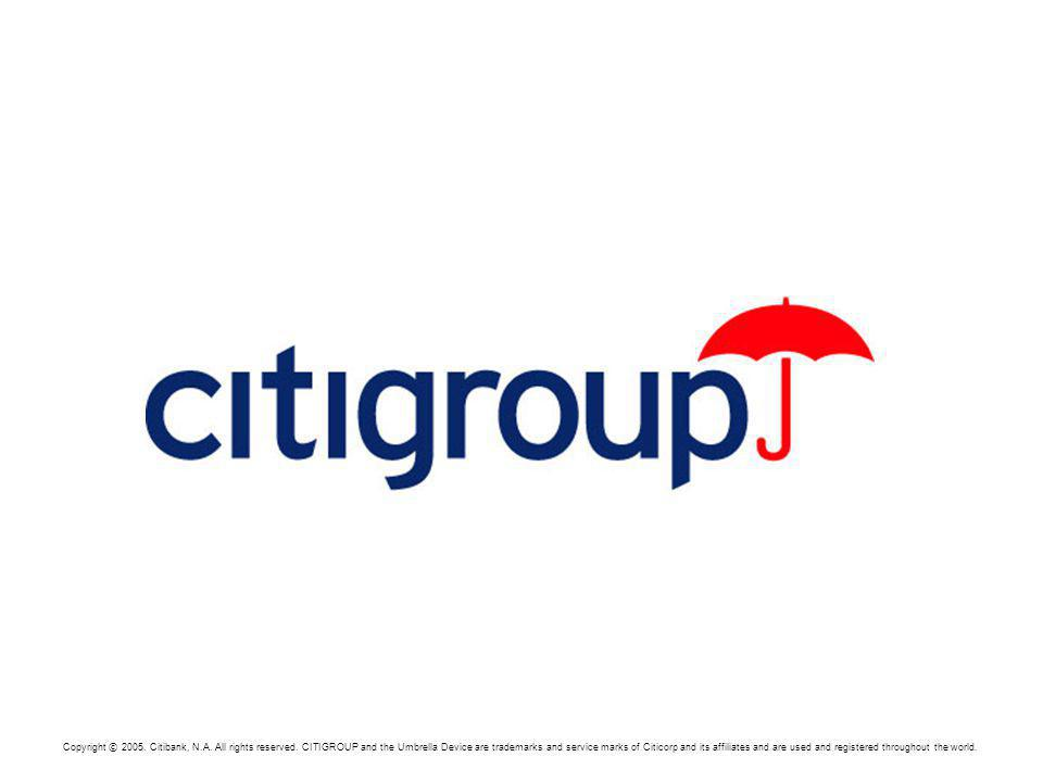 Copyright © 2005. Citibank, N.A. All rights reserved.