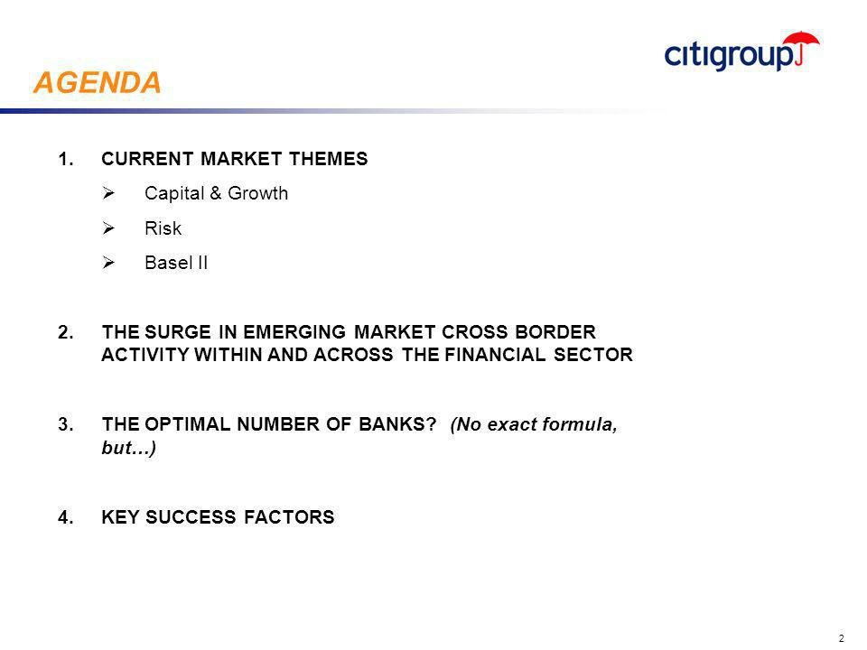 go to View, Header and Footer to set date 2 1.CURRENT MARKET THEMES  Capital & Growth  Risk  Basel II 2.THE SURGE IN EMERGING MARKET CROSS BORDER ACTIVITY WITHIN AND ACROSS THE FINANCIAL SECTOR 3.THE OPTIMAL NUMBER OF BANKS.