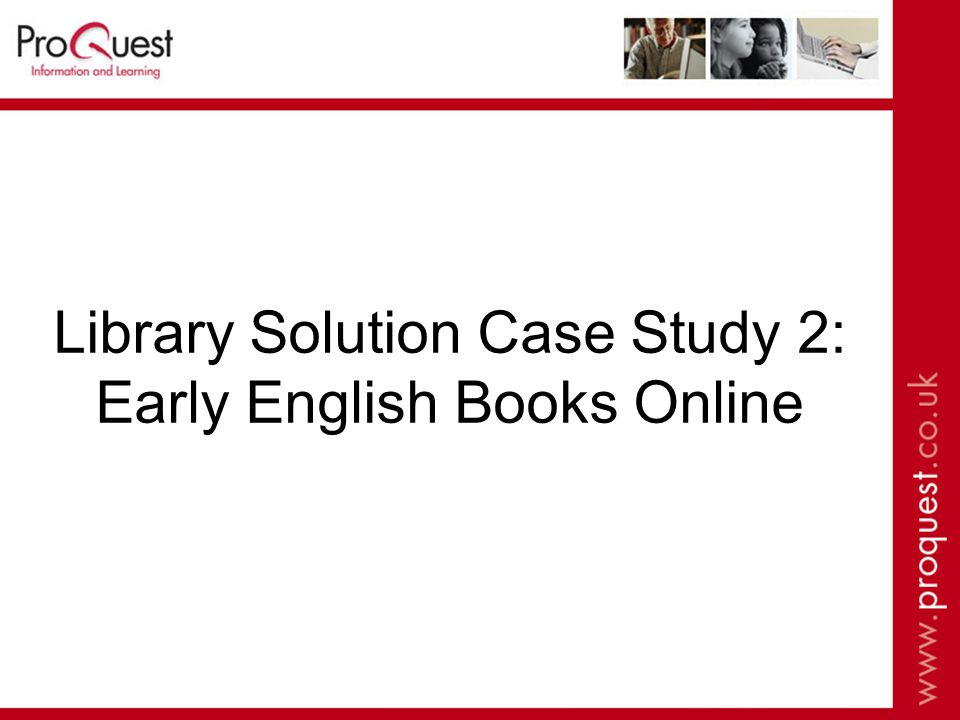 Library Solution Case Study 2: Early English Books Online