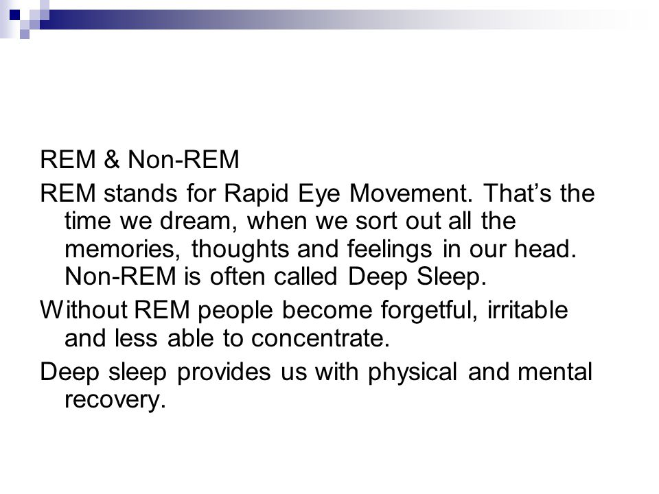 REM & Non-REM REM stands for Rapid Eye Movement.