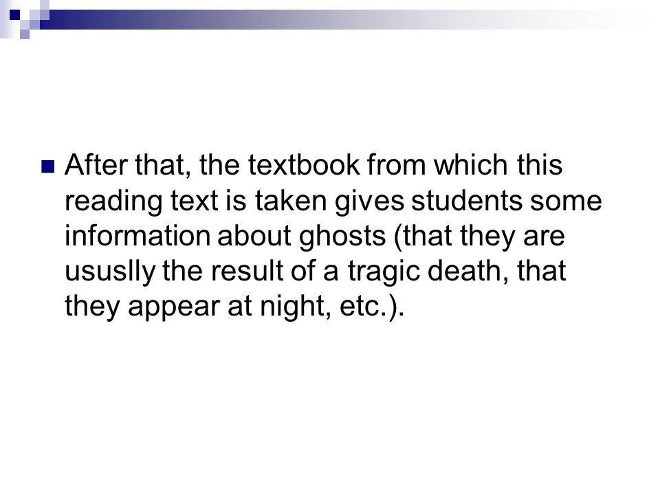 After that, the textbook from which this reading text is taken gives students some information about ghosts (that they are ususlly the result of a tragic death, that they appear at night, etc.).