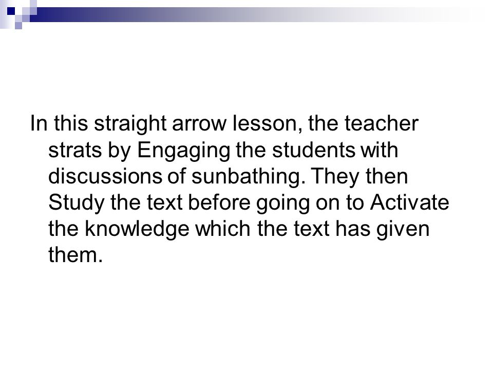 In this straight arrow lesson, the teacher strats by Engaging the students with discussions of sunbathing.