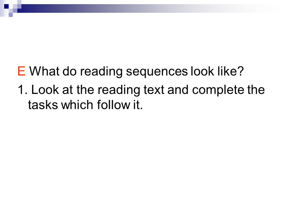 E What do reading sequences look like. 1.