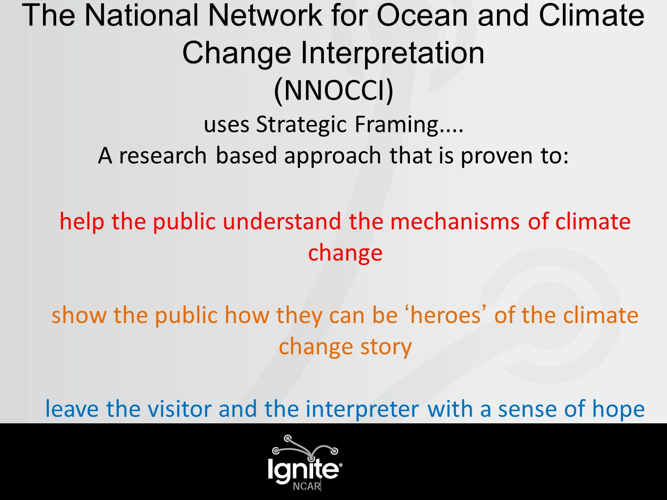 The National Network for Ocean and Climate Change Interpretation ( NNOCCI) uses Strategic Framing....