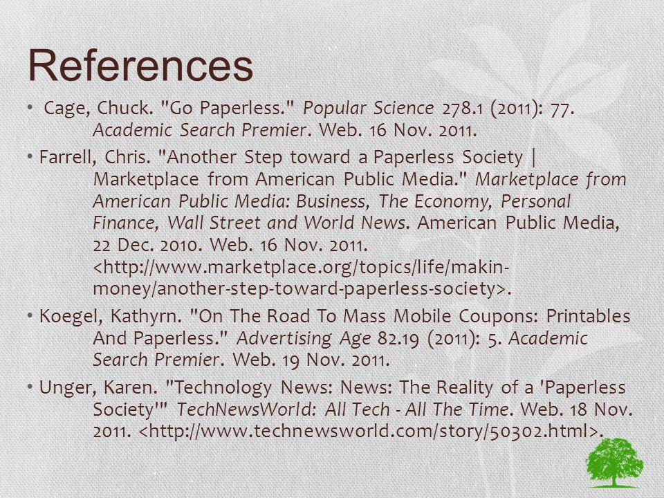 References Cage, Chuck. Go Paperless. Popular Science 278.1 (2011): 77.