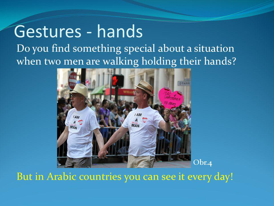 Gestures - hands Do you find something special about a situation when two men are walking holding their hands.