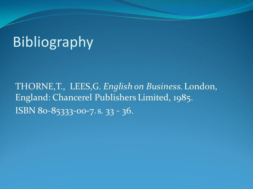 Bibliography THORNE,T., LEES,G. English on Business. London, England: Chancerel Publishers Limited, 1985. ISBN 80-85333-00-7. s. 33 - 36.