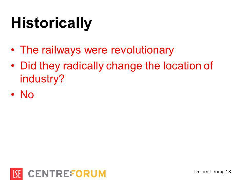 Historically The railways were revolutionary Did they radically change the location of industry.
