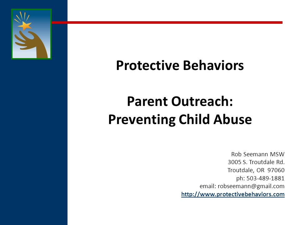 0 Protective Behaviors Parent Outreach: Preventing Child Abuse Rob Seemann MSW 3005 S.