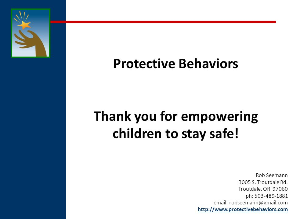 18 Protective Behaviors Thank you for empowering children to stay safe.