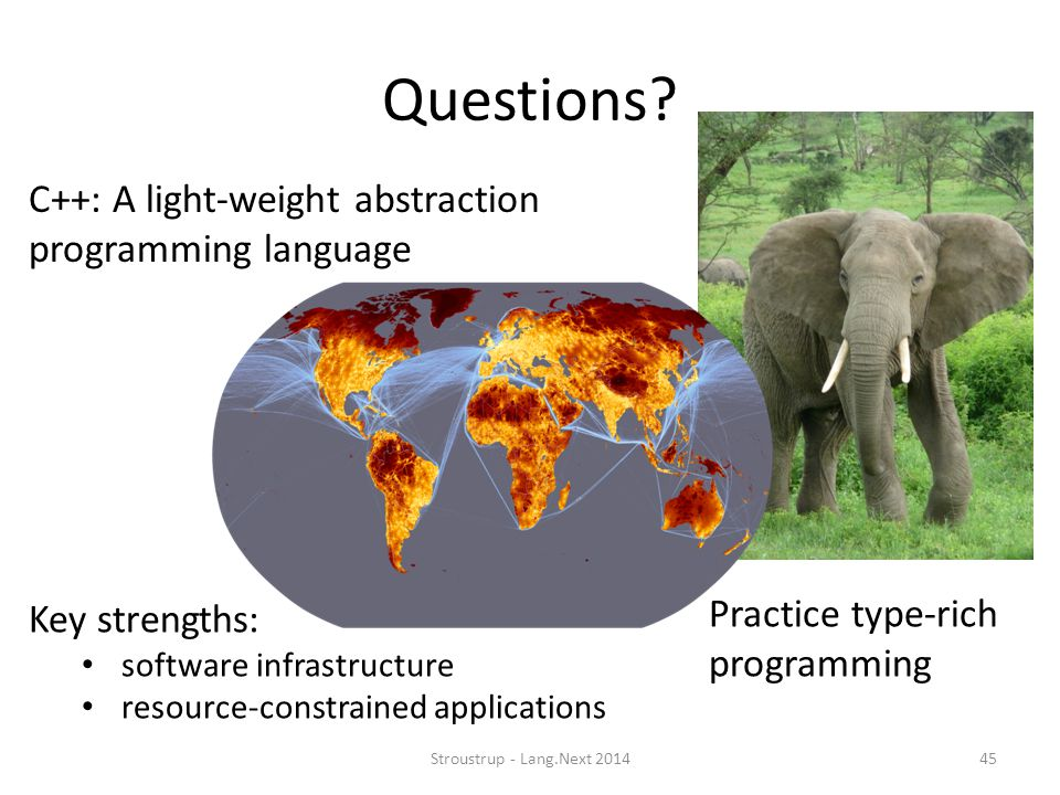 Questions? Key strengths: software infrastructure resource-constrained applications C++: A light-weight abstraction programming language Stroustrup -