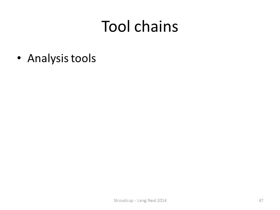 Tool chains Analysis tools Stroustrup - Lang.Next 201447