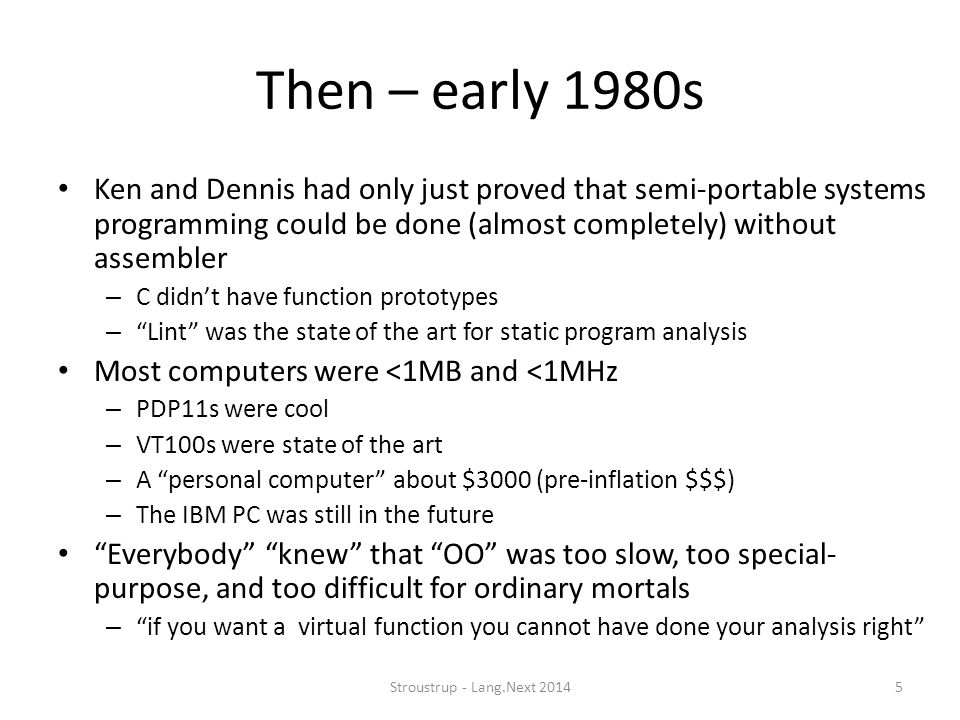 Then – early 1980s Ken and Dennis had only just proved that semi-portable systems programming could be done (almost completely) without assembler – C