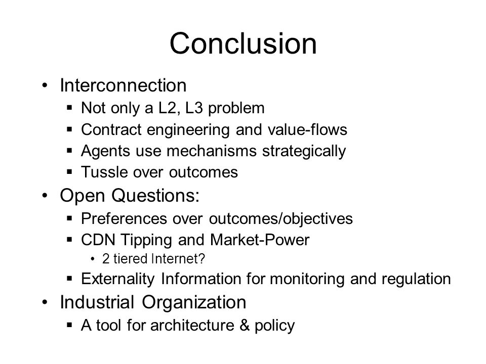 Conclusion Interconnection  Not only a L2, L3 problem  Contract engineering and value-flows  Agents use mechanisms strategically  Tussle over outc