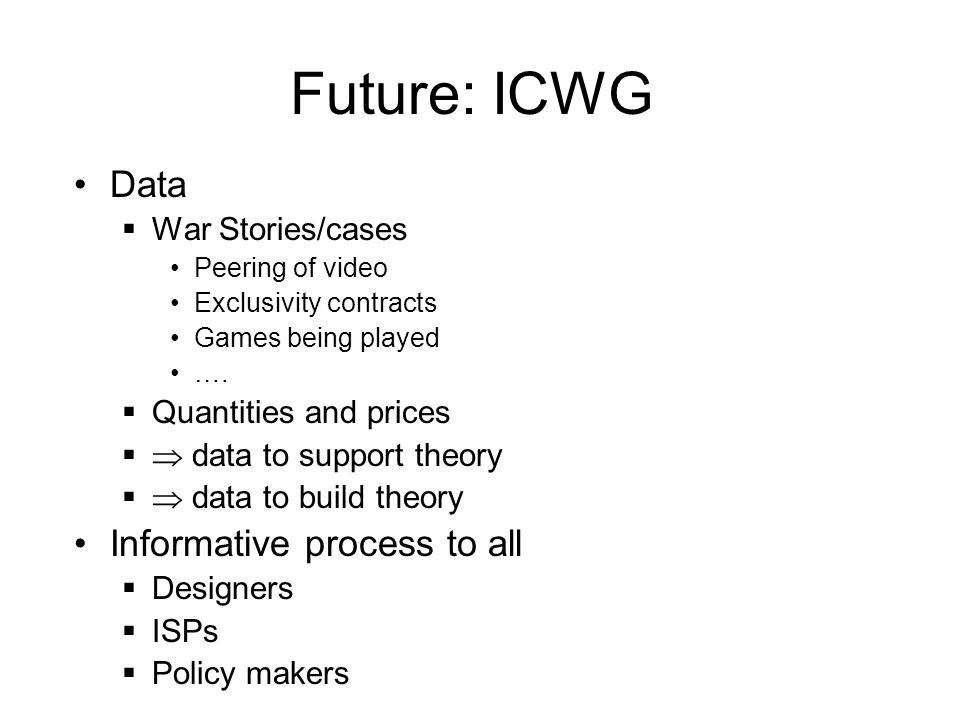 Future: ICWG Data  War Stories/cases Peering of video Exclusivity contracts Games being played ….