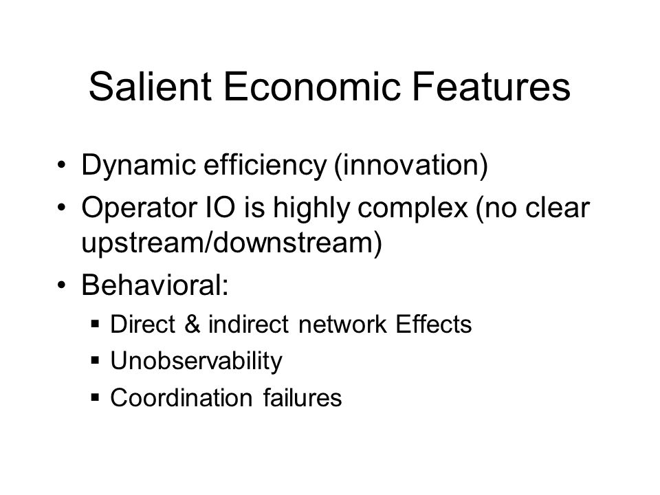 Salient Economic Features Dynamic efficiency (innovation) Operator IO is highly complex (no clear upstream/downstream) Behavioral:  Direct & indirect