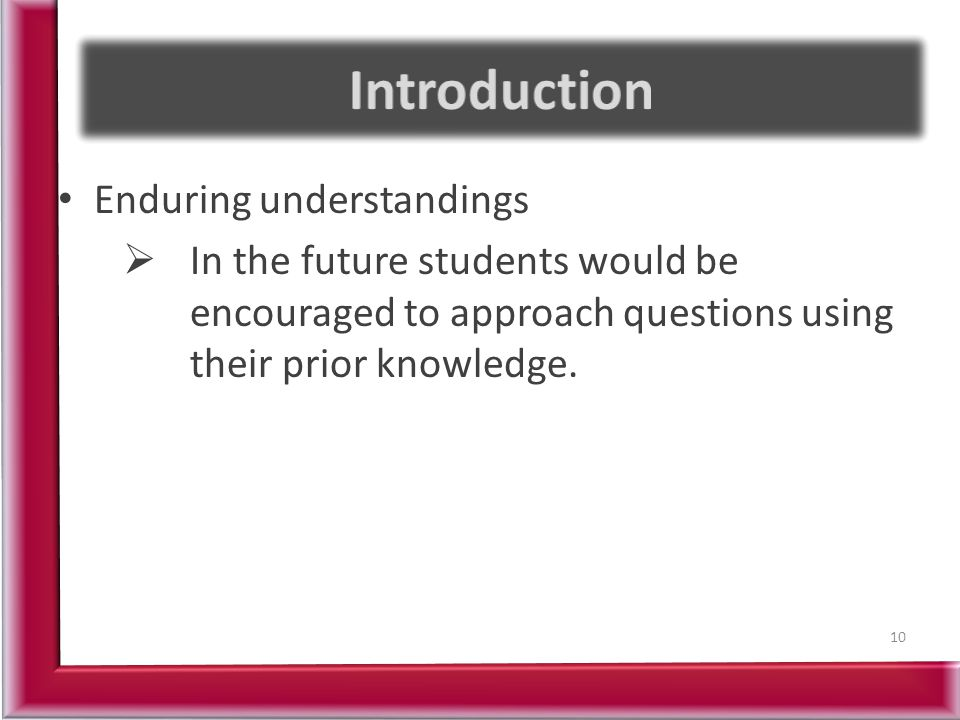 Enduring understandings  In the future students would be encouraged to approach questions using their prior knowledge.