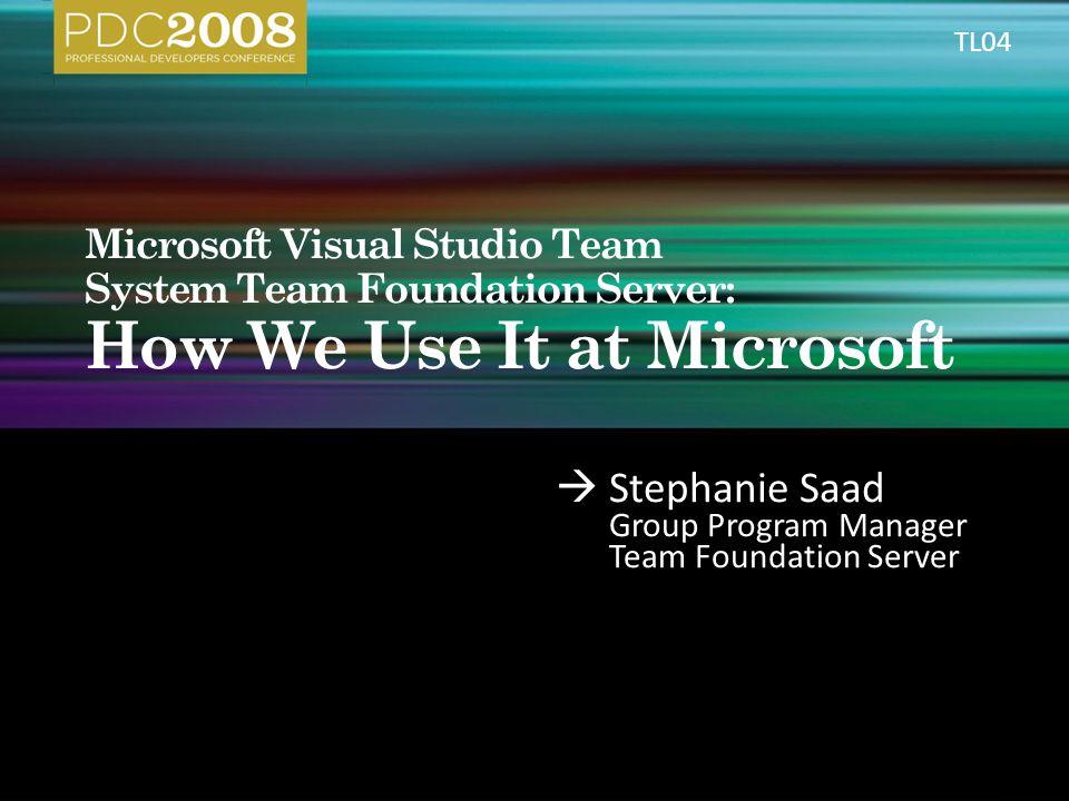  Stephanie Saad Group Program Manager Team Foundation Server TL04